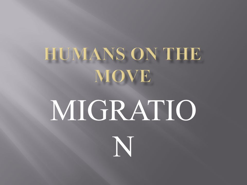 HUMANS ON THE MOVE MIGRATION