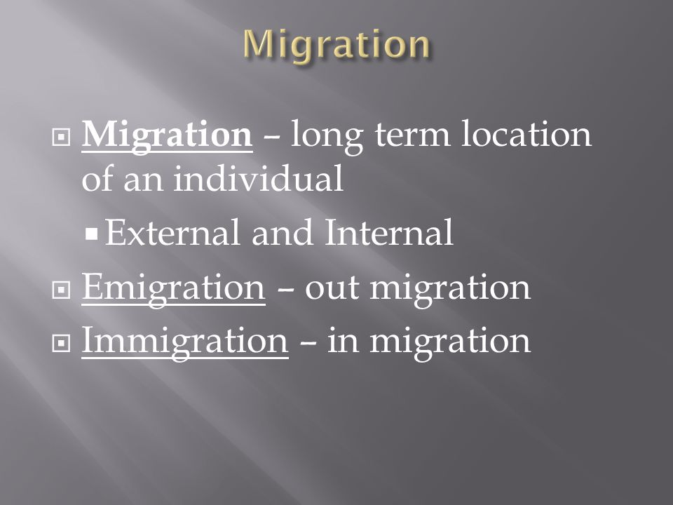 Migration Migration – long term location of an individual