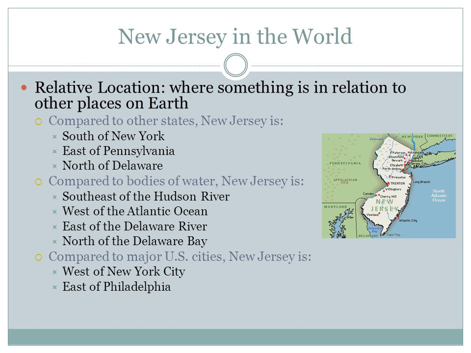 New Jersey in the World Relative Location: where something is in relation to other places on Earth.