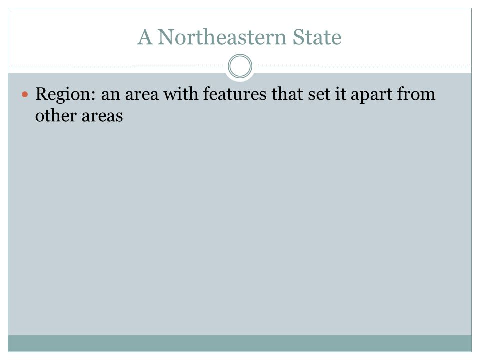 A Northeastern State Region: an area with features that set it apart from other areas