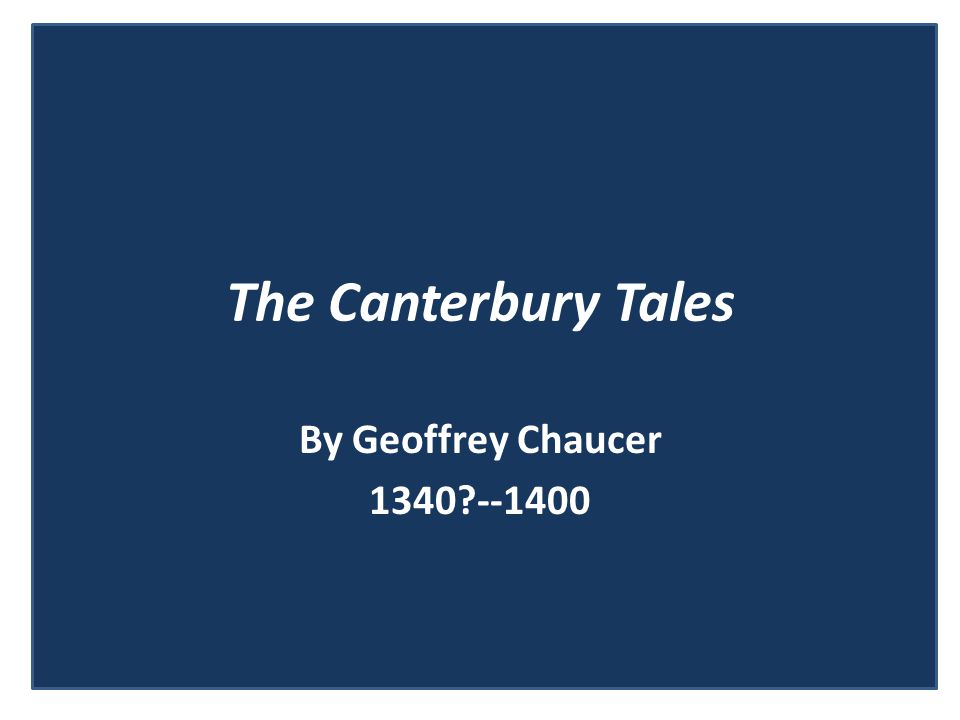 The Canterbury Tales By Geoffrey Chaucer 1340 --1400