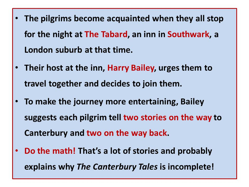 The pilgrims become acquainted when they all stop for the night at The Tabard, an inn in Southwark, a London suburb at that time.