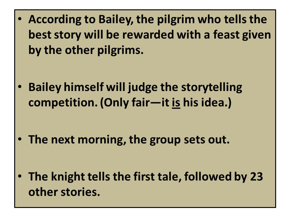 According to Bailey, the pilgrim who tells the best story will be rewarded with a feast given by the other pilgrims.
