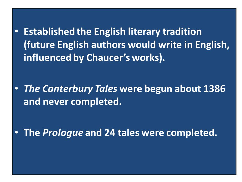 Established the English literary tradition (future English authors would write in English, influenced by Chaucer's works).