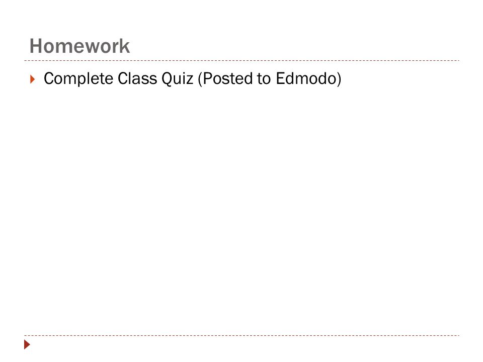 Homework Complete Class Quiz (Posted to Edmodo)