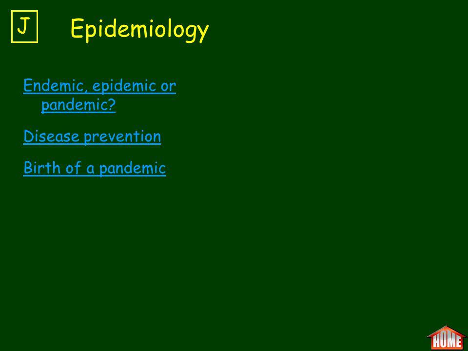 Epidemiology J Endemic, epidemic or pandemic Disease prevention