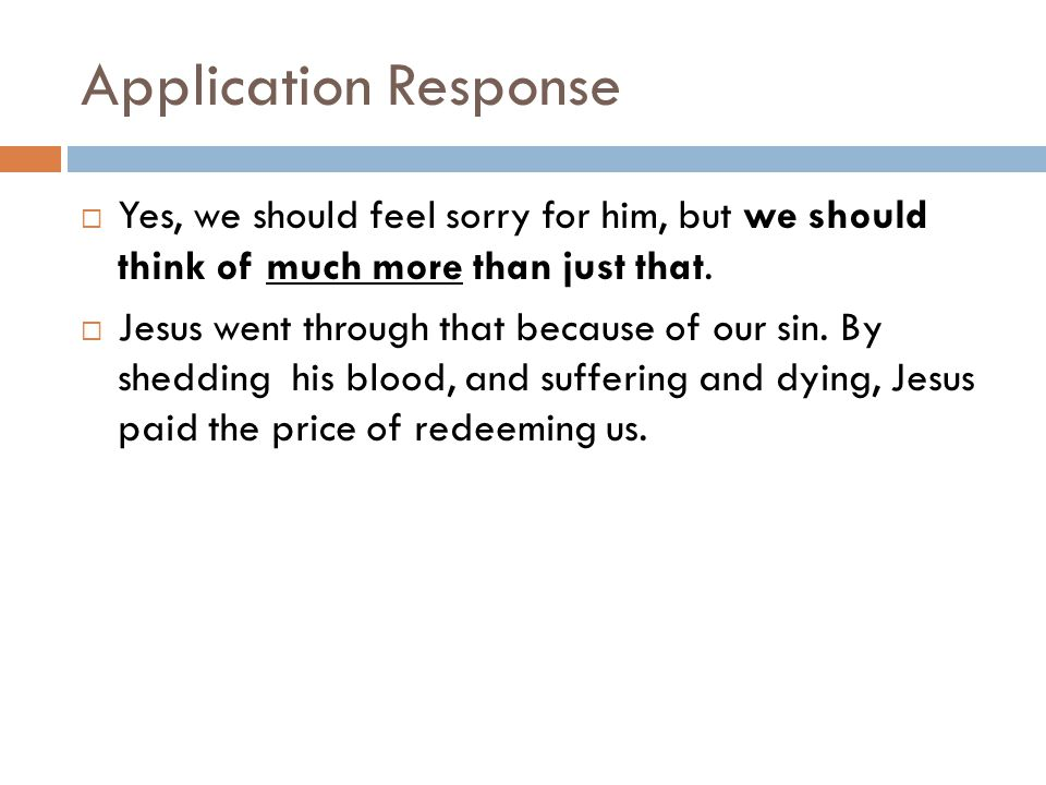 Application Response Yes, we should feel sorry for him, but we should think of much more than just that.