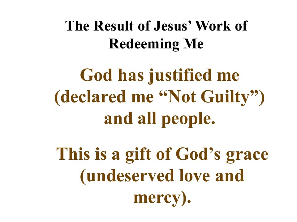 God has justified me (declared me Not Guilty ) and all people.