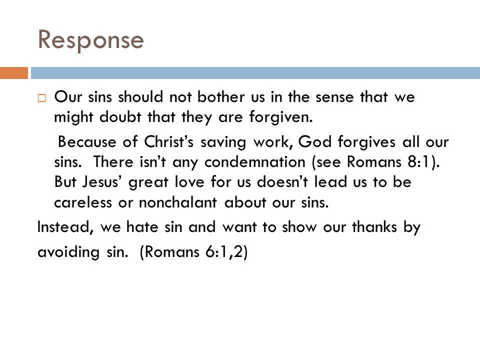 Response Our sins should not bother us in the sense that we might doubt that they are forgiven.