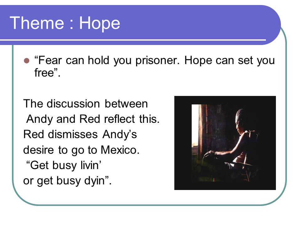 Theme : Hope Fear can hold you prisoner. Hope can set you free .