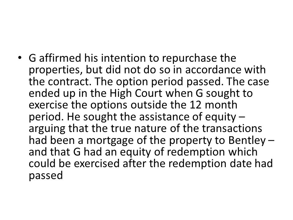 G affirmed his intention to repurchase the properties, but did not do so in accordance with the contract.
