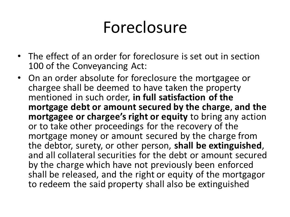Foreclosure The effect of an order for foreclosure is set out in section 100 of the Conveyancing Act: