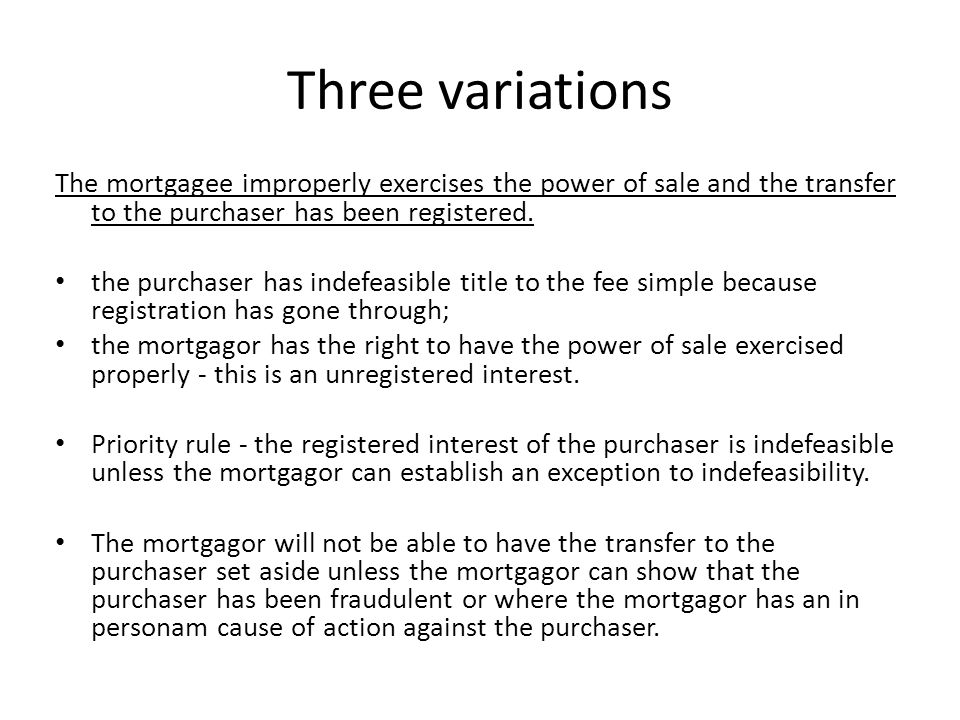 Three variations The mortgagee improperly exercises the power of sale and the transfer to the purchaser has been registered.