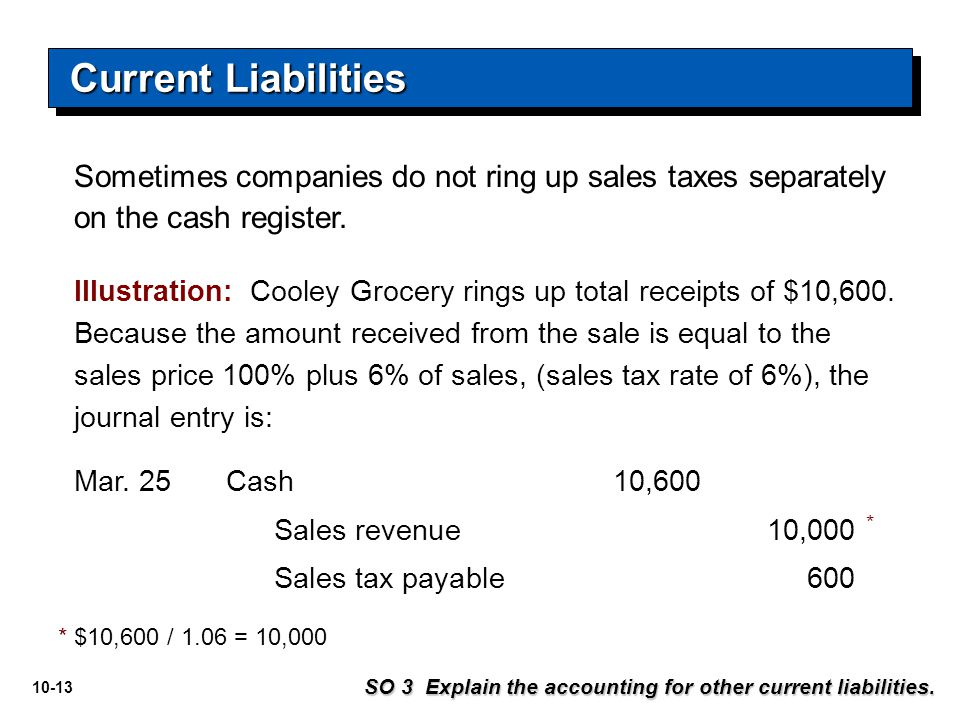 Current Liabilities Sometimes companies do not ring up sales taxes separately on the cash register.