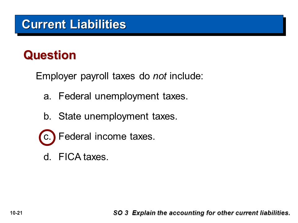 Current Liabilities Question Employer payroll taxes do not include: