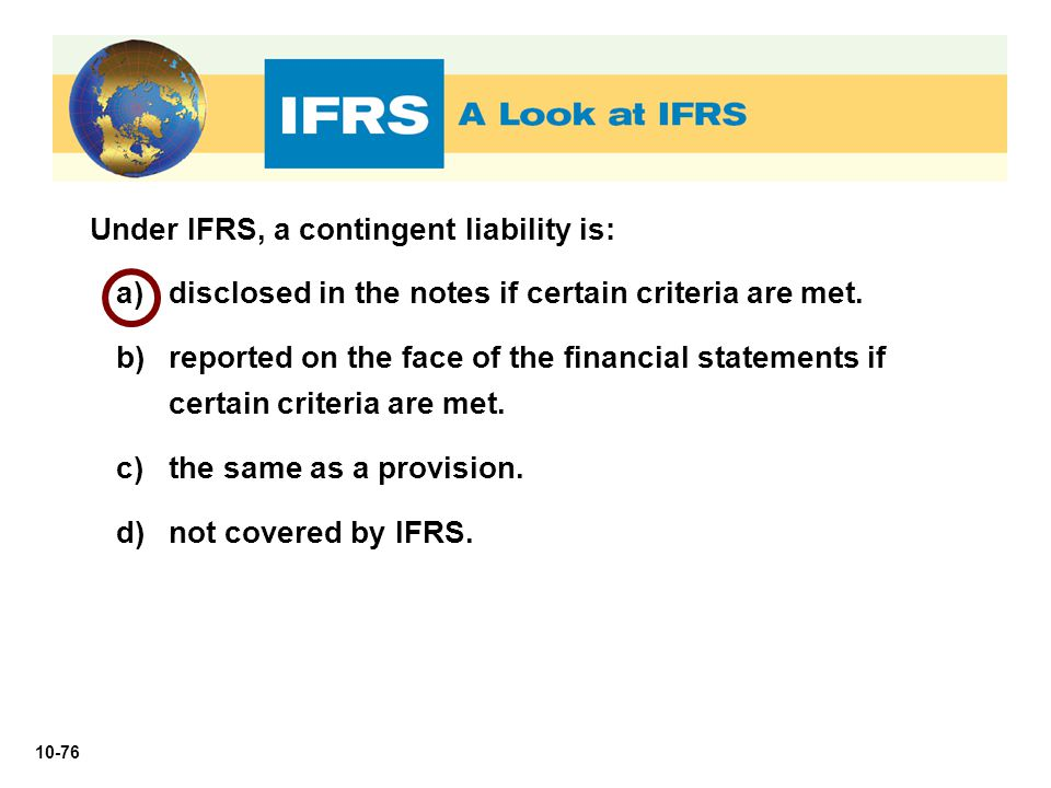 Under IFRS, a contingent liability is: