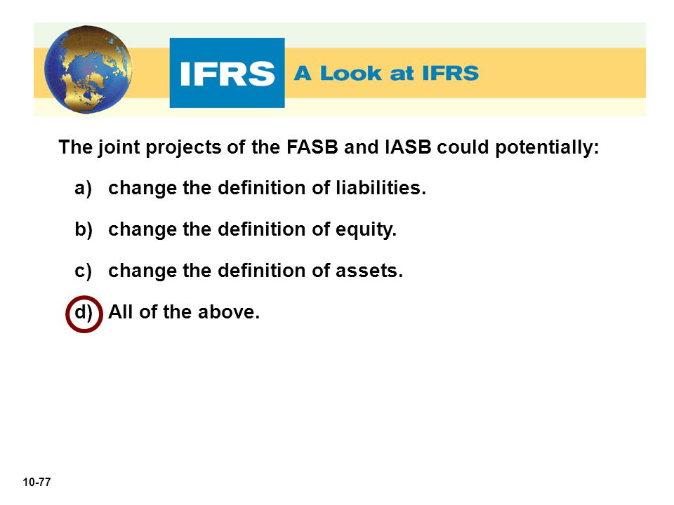 The joint projects of the FASB and IASB could potentially: