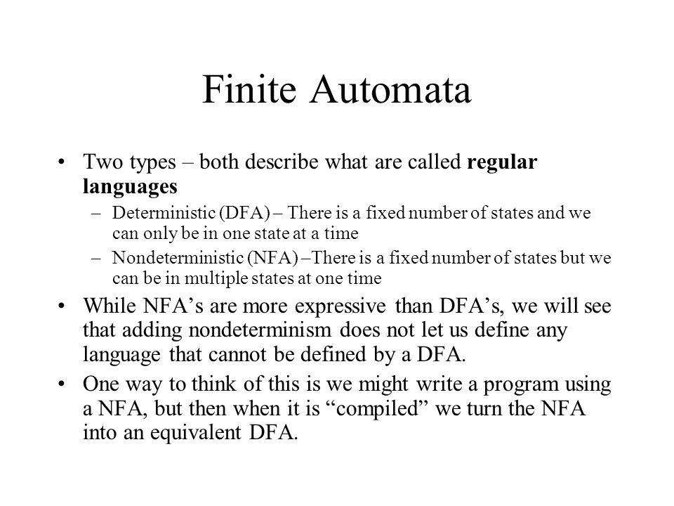 Finite Automata Two types – both describe what are called regular languages.