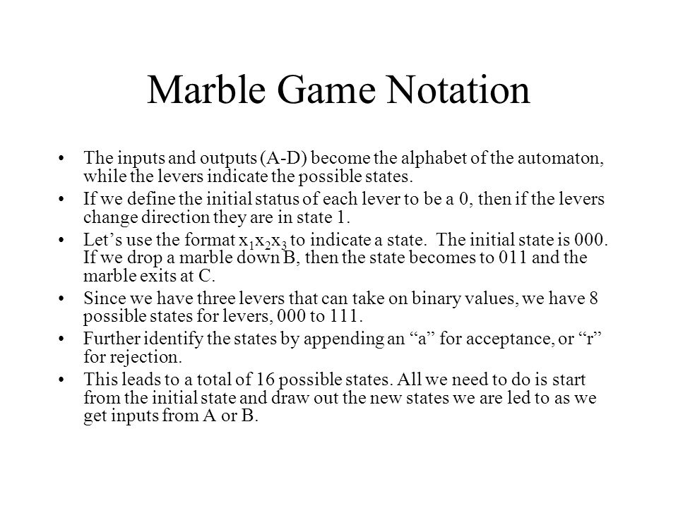 Marble Game Notation The inputs and outputs (A-D) become the alphabet of the automaton, while the levers indicate the possible states.
