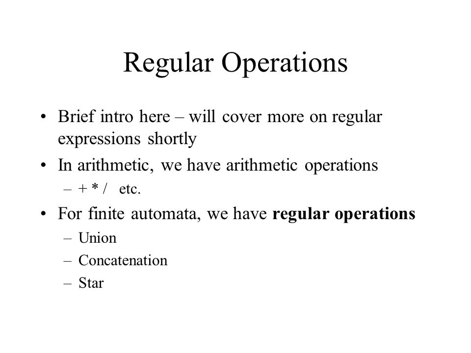 Regular Operations Brief intro here – will cover more on regular expressions shortly. In arithmetic, we have arithmetic operations.