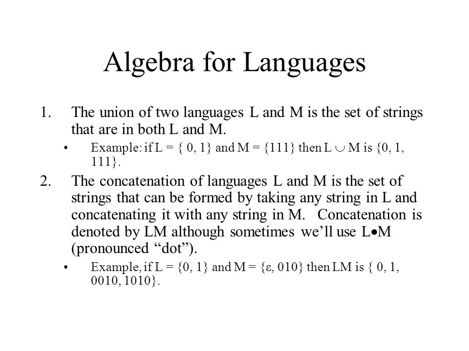 Algebra for Languages The union of two languages L and M is the set of strings that are in both L and M.