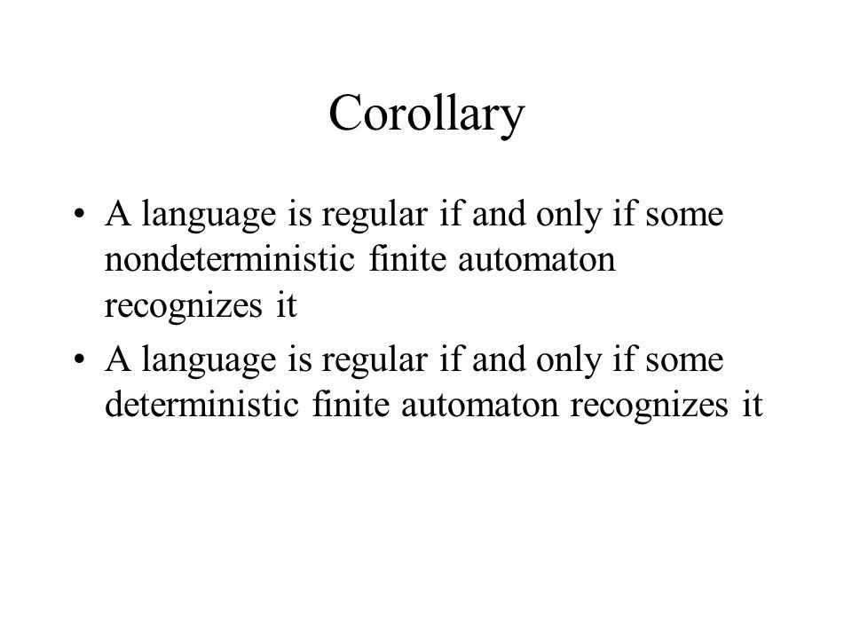 Corollary A language is regular if and only if some nondeterministic finite automaton recognizes it.