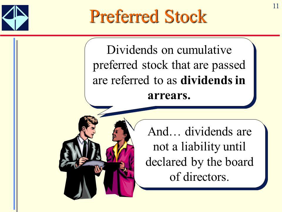Preferred Stock Dividends on cumulative preferred stock that are passed are referred to as dividends in arrears.