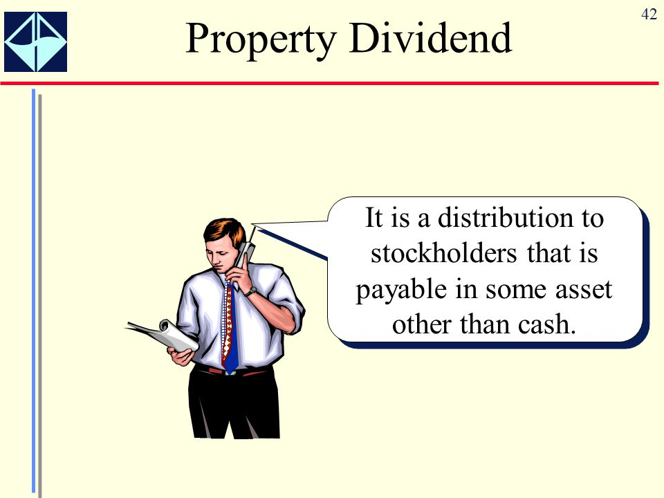 Property Dividend It is a distribution to stockholders that is payable in some asset other than cash.