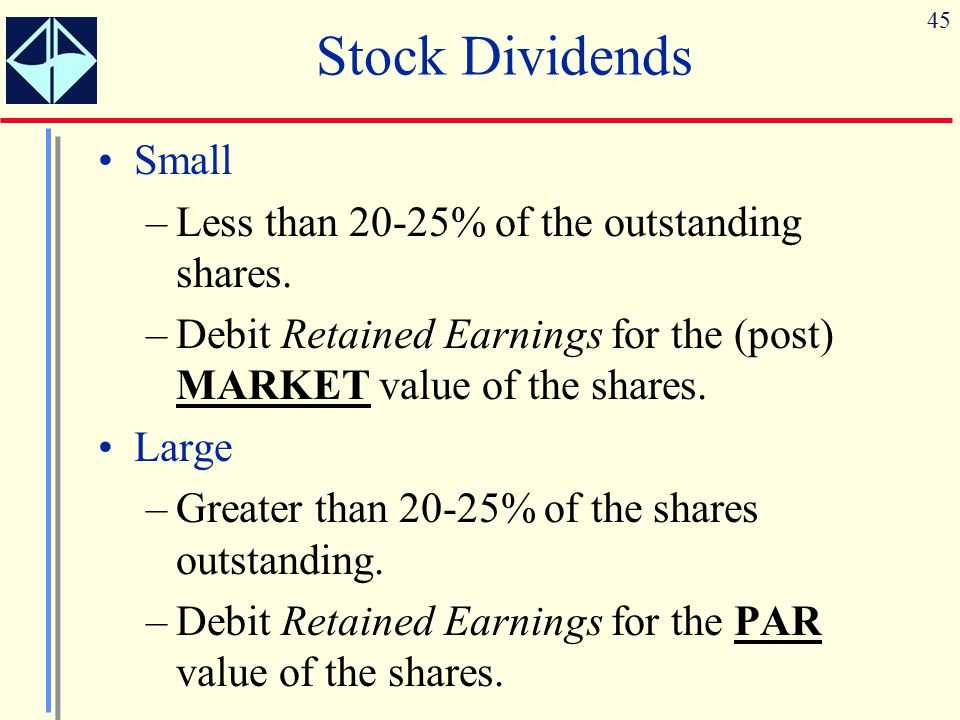 Stock Dividends Small Less than 20-25% of the outstanding shares.