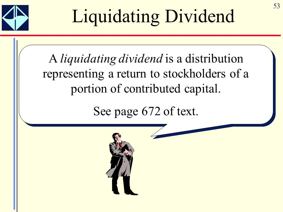 Liquidating Dividend A liquidating dividend is a distribution representing a return to stockholders of a portion of contributed capital.