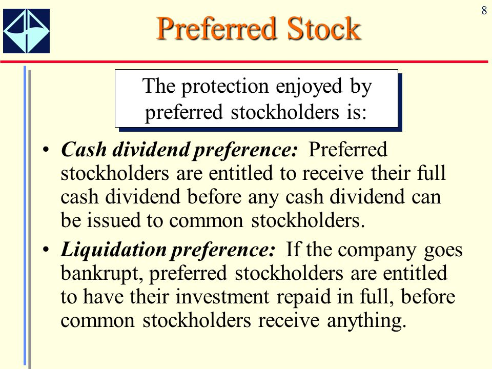 The protection enjoyed by preferred stockholders is: