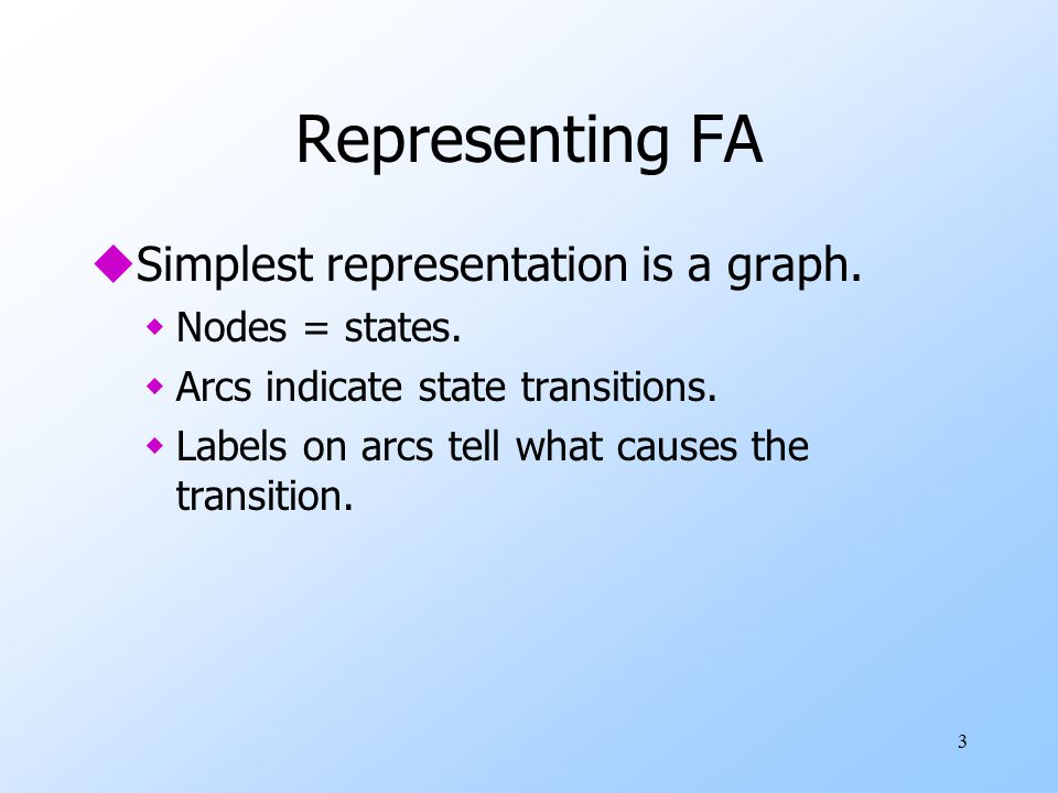 Representing FA Simplest representation is a graph. Nodes = states.