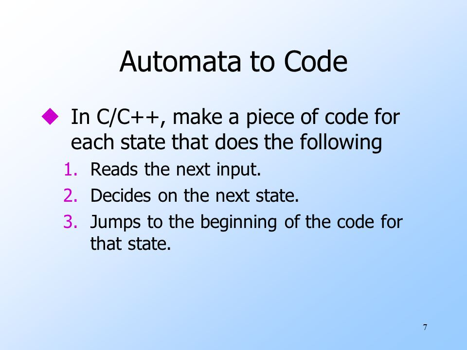 Automata to Code In C/C++, make a piece of code for each state that does the following. Reads the next input.