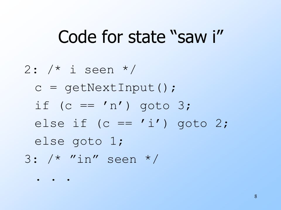 Code for state saw i 2: /* i seen */ c = getNextInput();