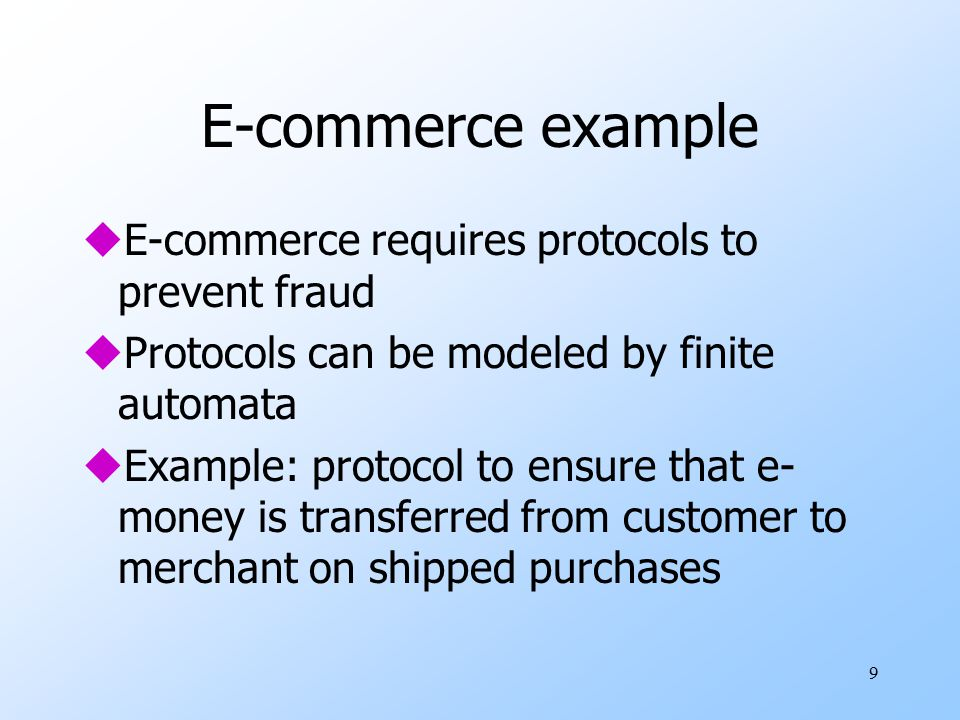 E-commerce example E-commerce requires protocols to prevent fraud