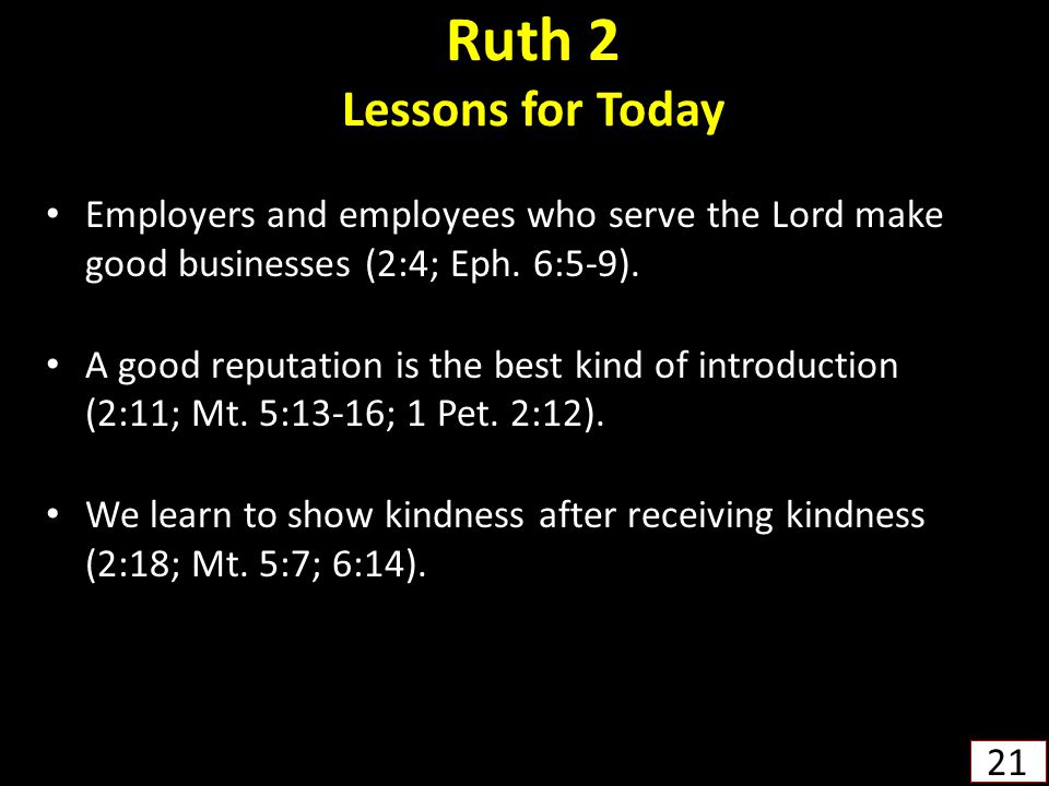 Ruth 2 Lessons for Today Employers and employees who serve the Lord make good businesses (2:4; Eph. 6:5-9).