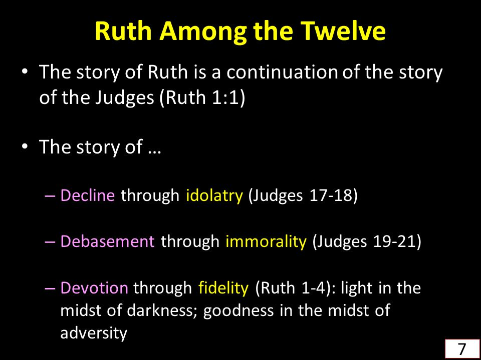 Ruth Among the Twelve The story of Ruth is a continuation of the story of the Judges (Ruth 1:1) The story of …