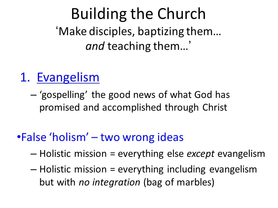 Building the Church 'Make disciples, baptizing them… and teaching them…'