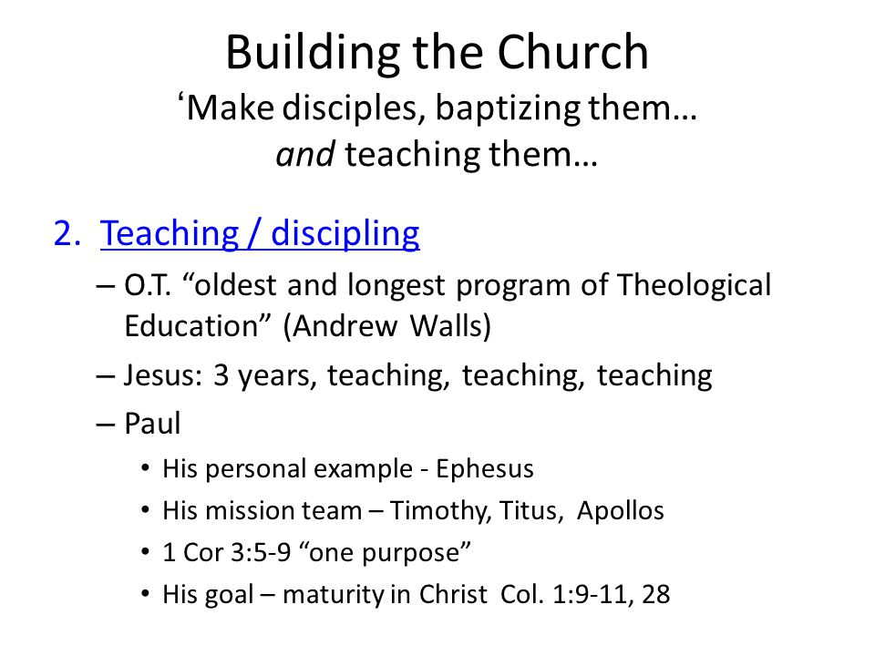 Building the Church 'Make disciples, baptizing them… and teaching them…