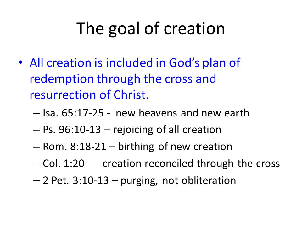 The goal of creation All creation is included in God's plan of redemption through the cross and resurrection of Christ.