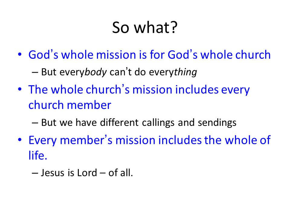 So what God's whole mission is for God's whole church