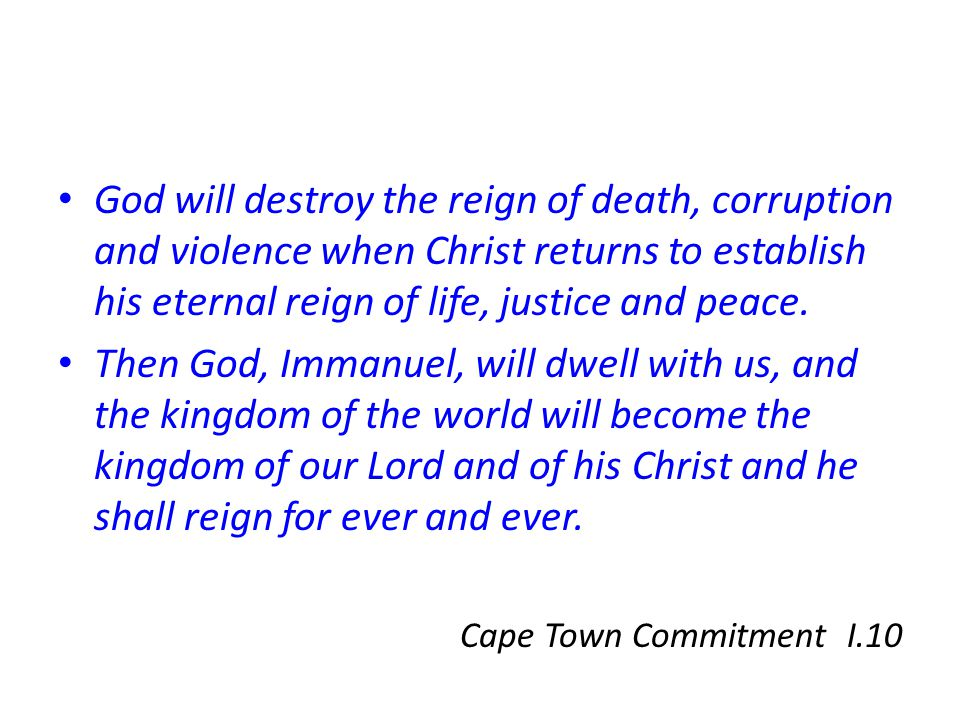 God will destroy the reign of death, corruption and violence when Christ returns to establish his eternal reign of life, justice and peace.