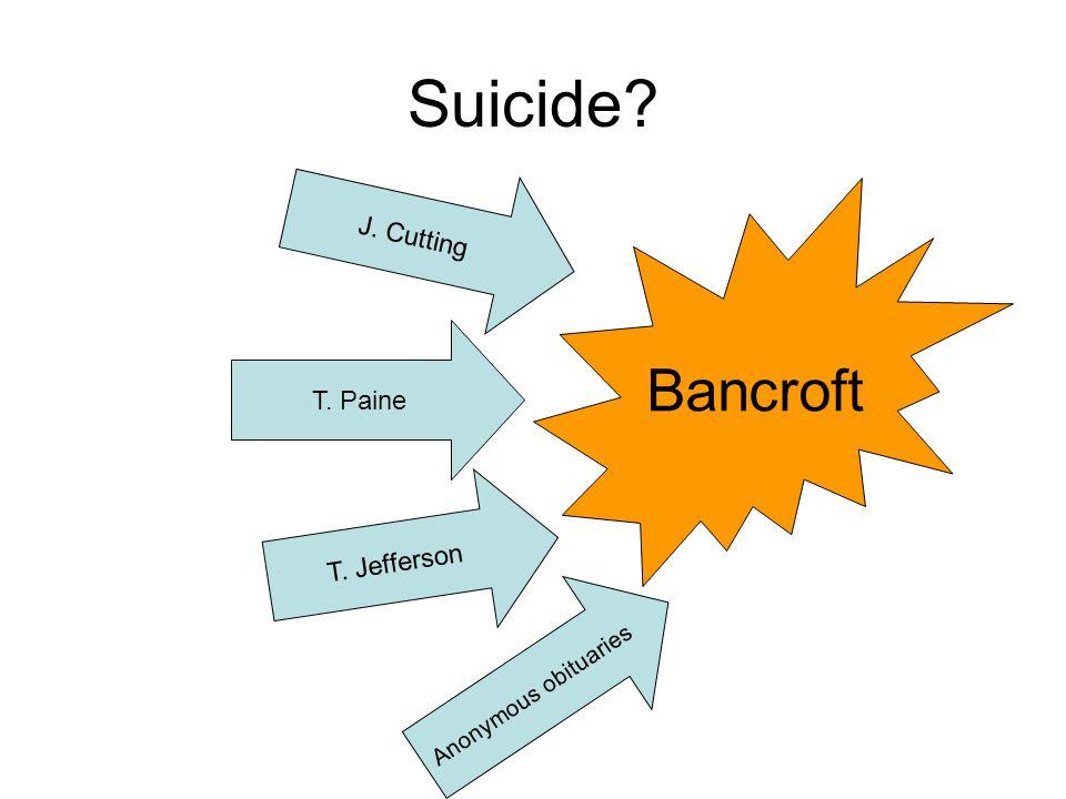 Suicide Bancroft J. Cutting T. Paine T. Jefferson