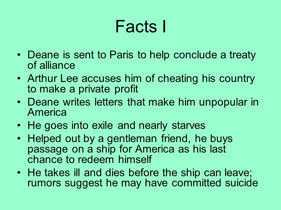 Facts I Deane is sent to Paris to help conclude a treaty of alliance