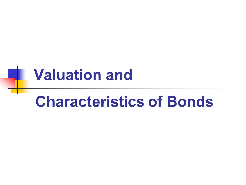 Valuation and Characteristics of Bonds