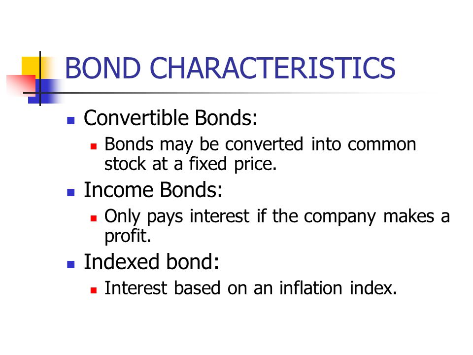 BOND CHARACTERISTICS Convertible Bonds: Income Bonds: Indexed bond: