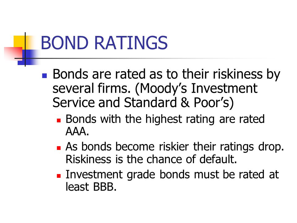 BOND RATINGS Bonds are rated as to their riskiness by several firms. (Moody's Investment Service and Standard & Poor's)