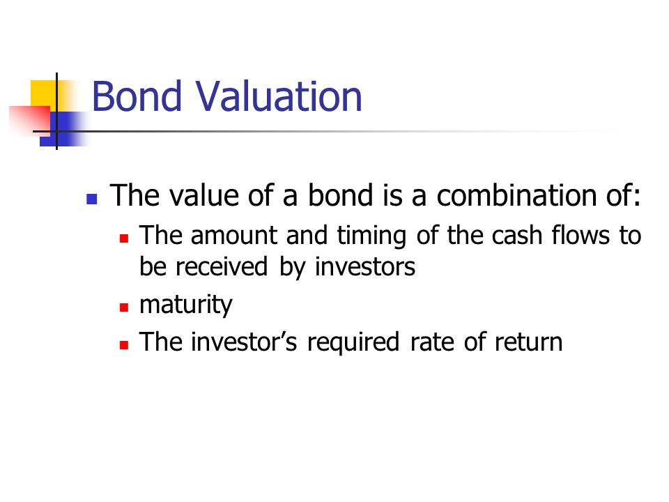 Bond Valuation The value of a bond is a combination of: