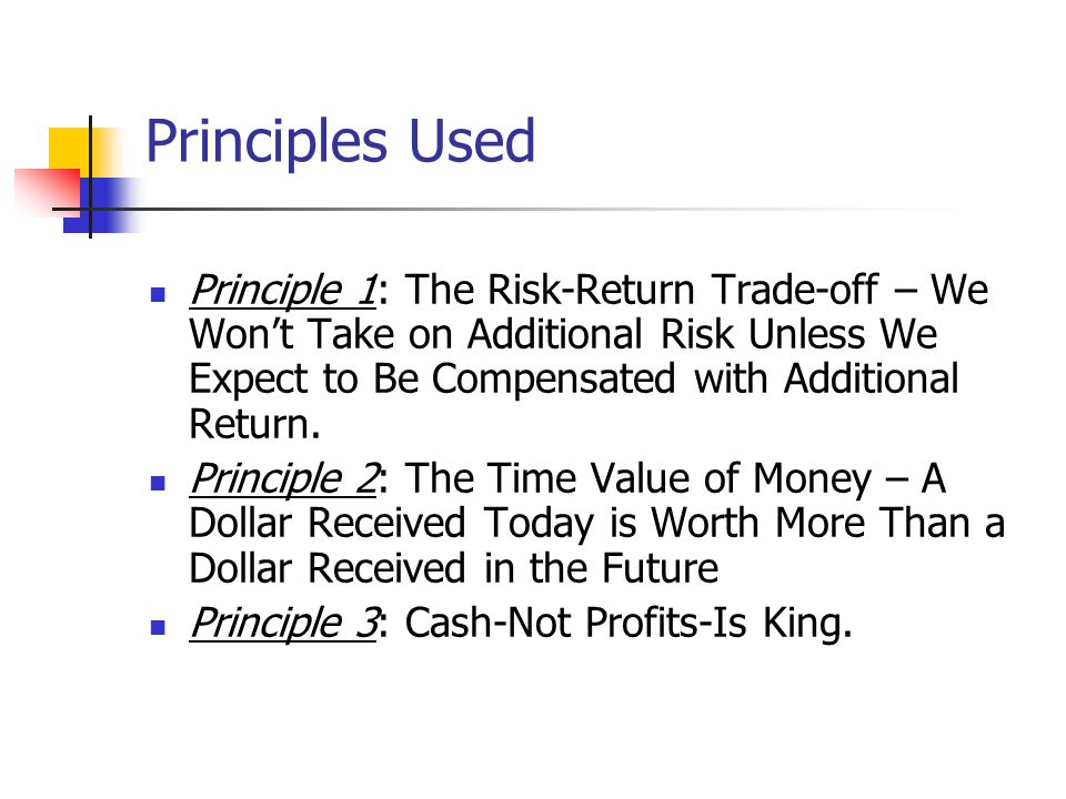 Principles Used Principle 1: The Risk-Return Trade-off – We Won't Take on Additional Risk Unless We Expect to Be Compensated with Additional Return.