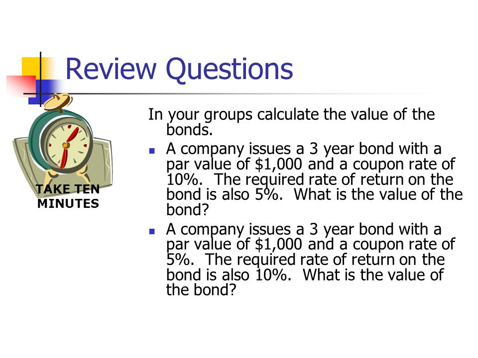 Review Questions In your groups calculate the value of the bonds.